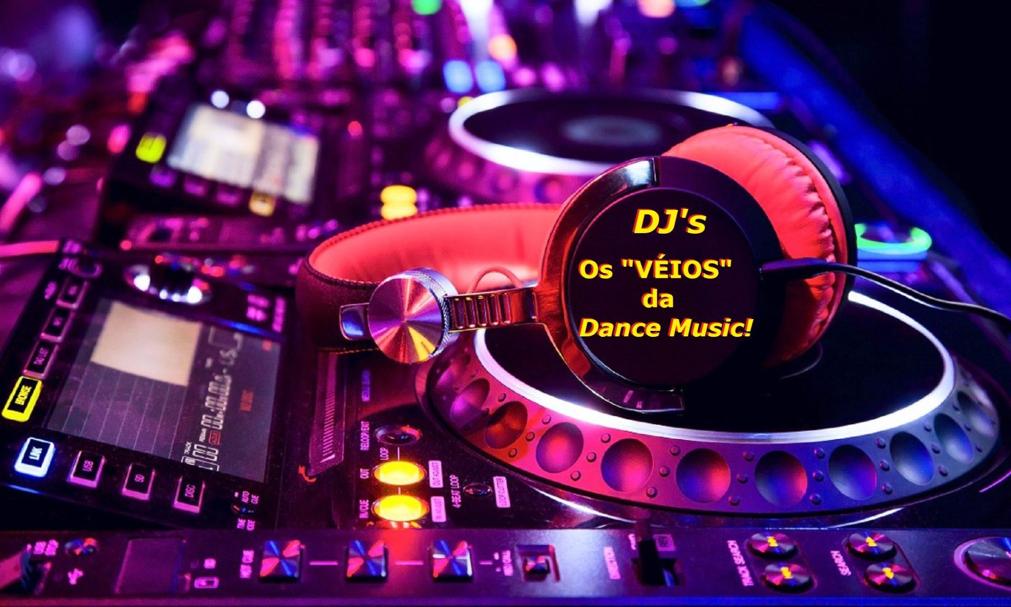 DJ's Os VÉIOS da DANCE MUSIC!